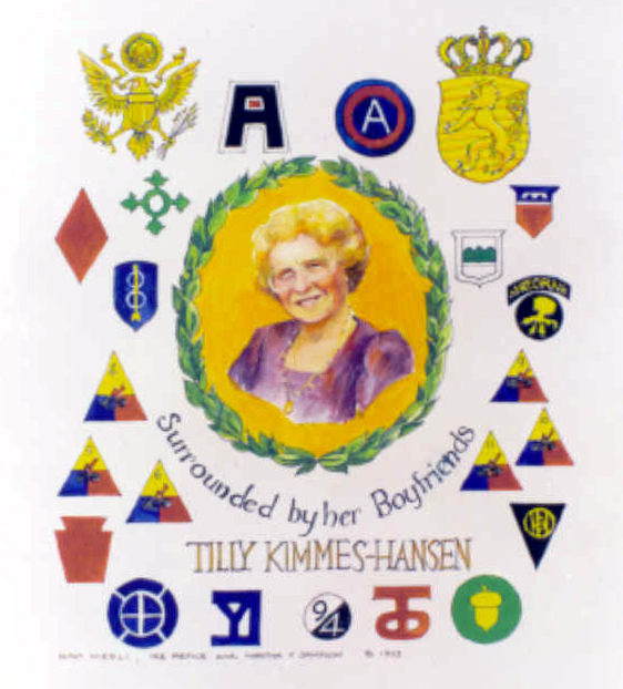 "Men of the 80th Division Association have honored Tilly with a portrait painting with the fleur de lis, and ""Surrounded by Her Boyfriends,"" the insignia of the 19 divisions and the 1st and 3rd Army patches which served in Luxembourg. Over 500 photos were printed. The original painting is 20 inches in length."